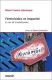 Marie-France Labrecque - Féminicides et impunité - Le cas de Ciudad Juarez.