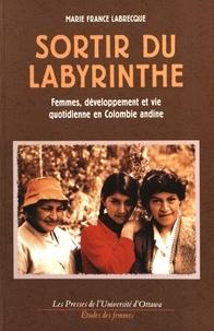 Marie-France Labrecque - Sortir du labyrinthe - Femmes, développement et vie quotidienne en Colombie andine.