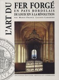 Marie-France Lacoue-Labarthe - L'art du fer forgé en pays bordelais de Louis XIV à la Révolution.