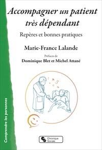 Marie-France Lalande - Accompagner un patient très dépendant - Repères et bonnes pratiques.