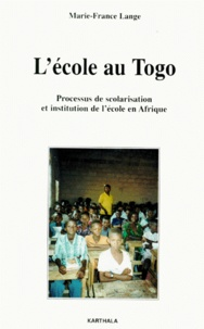 Marie-France Lange - L'ECOLE AU TOGO. - Processus de scolarisation et institution de l'école en Afrique.