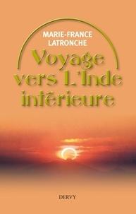 Marie-France Latronche - Voyage vers l'Inde intérieure - A la découverte de soi.