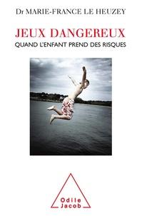 Marie-France Le Heuzey - Jeux dangereux - Quand l'enfant prend des risques.