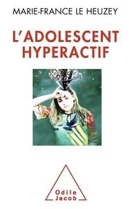 Marie-France Le Heuzey - L'adolescent hyperactif.
