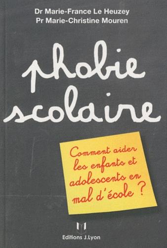 Marie-France Le Heuzey et Marie-Christine Mouren - Phobie scolaire - Comment aider les enfants et adolescents en mal d'école ?.
