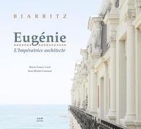 Marie-France Lecat et Jean-Michel Leniaud - Biarritz - Eugénie, l'impératrice architecte.