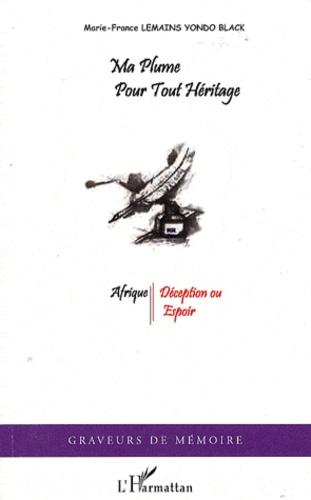 Ma plume pour tout héritage. Afrique : déception ou espoir ?