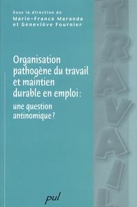 Marie-France Maranda et Geneviève Fournier - Organisation pathogène du travail et maintien en emploi : une question antinomique ?.
