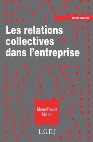 Marie-France Mialon - Les relations collectives dans l'entreprise.