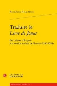 Marie-France Monge-Strauss - Traduire le Livre de Jonas - De Lefèvre d'Etaples à la version révisée de Genève.