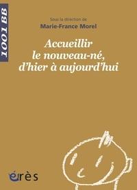 Marie-France Morel - Accueillir le nouveau-né, d'hier à aujourd'hui.