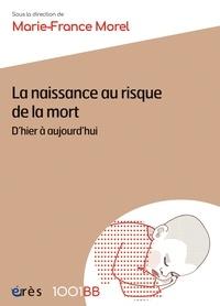 Marie-France Morel - La naissance au risque de la mort - D'hier à aujourd'hui.