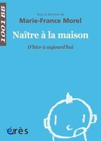 Marie-France Morel - Naître à la maison - D'hier à aujourd'hui.