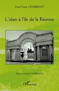Marie-France Mourrégot - L'islam à l'île de la réunion.