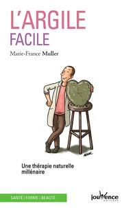 Marie-France Muller - L'argile facile - Une thérapie naturelle millénaire.