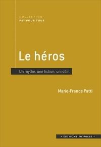 Marie-France Patti - Le héros - Un mythe, une fiction, un idéal.