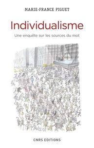 Marie-France Piguet - Individualisme - Une enquête sur les sources du mot.