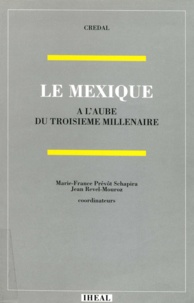 Marie-France Prévôt Schapira et Jean Revel-Mouroz - Le Mexique à l'aube du troisième millénaire.
