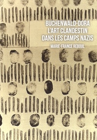 Marie-France Reboul - Buchenwald-Dora - L'art clandestin dans les camps nazis.