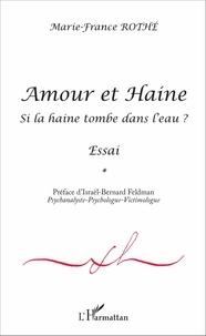 Marie-France Rothé - Amour et Haine - Si la haine tombe à l'eau ? Essai.