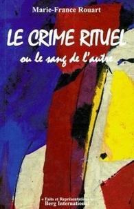 Marie-France Rouart - Le crime rituel ou le sang de l'autre.