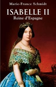 Marie-France Schmidt - Isabelle II - Reine d'Espagne.
