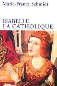 Marie-France Schmidt - Isabelle la Catholique.