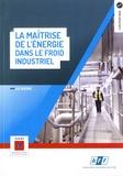 Marie-France Terrier et Philippe Haberschill - La maîtrise de l'énergie dans le froid industriel.