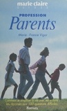 Marie-France Vigor - Profession parents - Comment se simplifier la vie avec ses enfants, les réponses aux 100 questions difficiles.