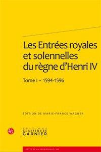 Les Entrées royales et solennelles du règne d'Henri IV dans les villes françaises - Tome 1, 1594-1596.pdf