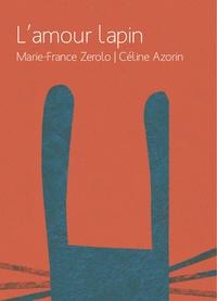 Marie-France Zerolo et Céline Azorin - L'amour lapin.