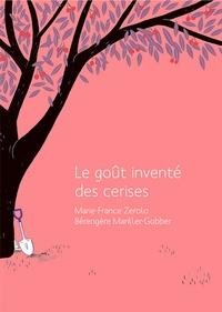 Marie-France Zerolo et Bérengère Mariller-Gobber - Le goût inventé des cerises.
