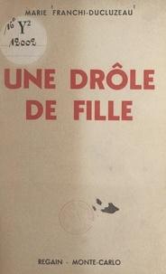 Marie Franchi-Ducluzeau - Une drôle de fille.