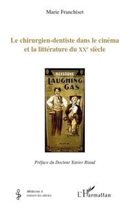 Marie Franchiset - Le chirurgien-dentiste dans le cinéma et la littérature du XXe siècle.