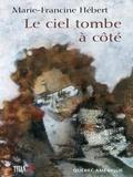 Marie-Francine Hébert - Le Ciel tombe à côté.