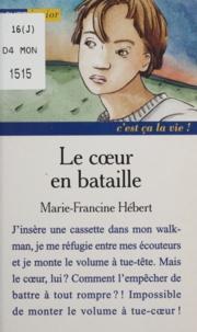 Marie-Francine Hébert - Le coeur en bataille.