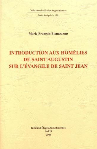 Marie-François Berrouard - Introduction aux homélies de saint Augustin sur l'évangile de saint Jean.