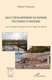 Marie François - Eau et développement en Espagne - Politiques et discours - Les exemples de l'Aragon et de la Région de Murcie.