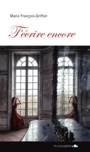Marie François-Griffon - T'écrire encore.