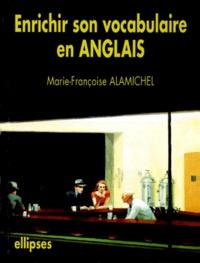 Marie-Françoise Alamichel - Enrichir son vocabulaire en anglais.