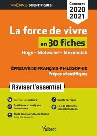 Marie-Françoise André - La force de vivre en 30 fiches, Hugo - Nietzsche - Alexievitch - Epreuve de français-philosophie prépas scientifiques.