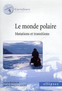 Marie-Françoise André et Yohann Cesa - Le monde polaire - Mutations et transitions.