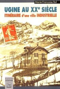 Marie-Françoise Bal - Ugine au XXe siècle - Itinéraire d'une ville industrielle.