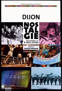 Marie-Françoise Barbot - Dijon nostalgie - Des années 50 à nos jours.