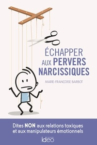 Marie-Françoise Barbot - Echapper aux pervers narcissiques - Dites NON aux relations toxiques et aux manipulateurs émotionnels.
