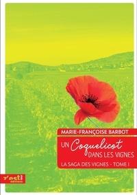 Marie-Françoise Barbot - La saga des vignes Tome 1 : Un coquelicot dans les vignes.