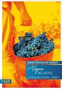 Marie-Françoise Barbot - La saga des vignes Tome 2 : La Vigne des Justes.