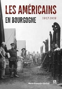 Marie-Françoise Barbot - Les Américains en Bourgogne - 1917-1919.