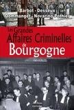 Marie-Françoise Barbot et Thierry Desseux - Les grandes affaires criminelles de Bourgogne.
