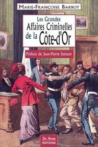 Marie-Françoise Barbot - Les grandes affaires criminelles de la Côte-d'Or.